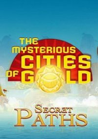 Обложка The Mysterious Cities of Gold: Secret Paths